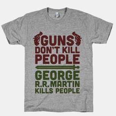 Guns Don't Kill People George R.R.... | T-Shirts, Tank Tops, Sweatshirts and Hoodies | HUMAN