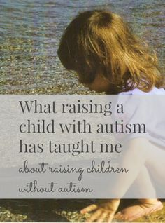 what raising a child with autism taught me about having children without autism