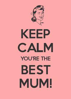 KEEP CALM You're The BEST MUM! ღ♡♡ღ‿ღ♡♡ღ‿ღ♡♡ღ‿ღ♡♡ღ‿ღ♡♡ღ