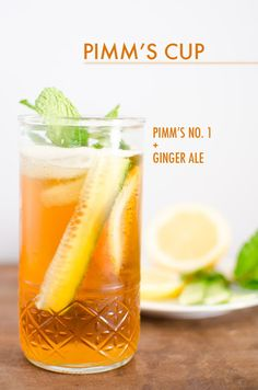 Pimm's Cup: Pimm's No. 1 + ginger ale (don't forget lemon, cucumber, and mint)