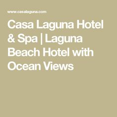 Casa Laguna Hotel & Spa | Laguna Beach Hotel with Ocean Views