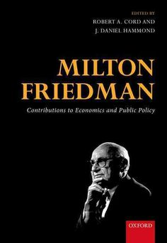 Milton Friedman: Contributions to Economics and Public Policy