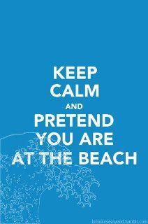 Keep calm and pretend you are at the Beach www.springmaidbeach.com