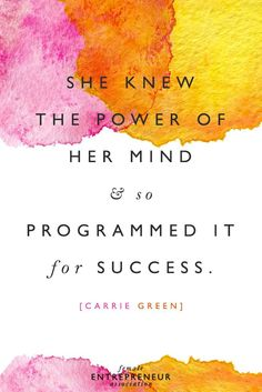 """She knew the power of her mind & so programmed it for success."" - Carrie Green    inspirational quote"