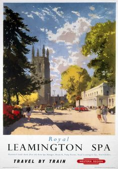 Royal Leamington Spa Travel By train Western Region Poster British Travel, National Railway Museum, Railway Posters, England, Beautiful Posters, Vintage Travel Posters, Retro Posters, Europe, Train Travel