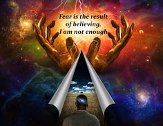 Fear is the result of believing I am not enough.