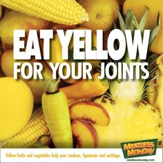 Eat Yellow Fruits and Vegetables for Your Joints, Tendons, Ligaments, Cartilage.
