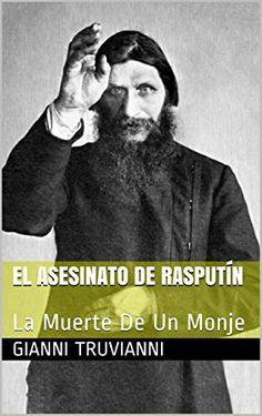 El Asesinato De Rasputín: La Muerte De Un Monje (Spanish Edition) by Gianni Truvianni http://www.amazon.com/dp/B00YSGBZSI/ref=cm_sw_r_pi_dp_3ukdxb09WT06C