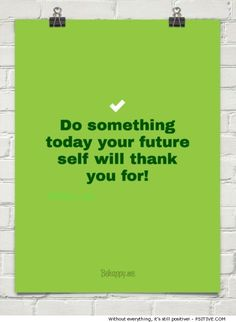 """""""Do something today your future self will thank you for!"""" ~ motivational quote @ Psitive.com"""