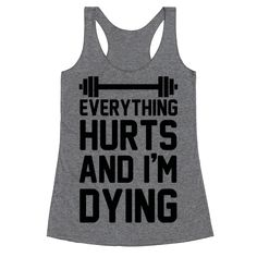 Funny Workout Shirts, Gym Shirts, Funny Shirts, Racerback Tank Top, Tank Top Shirt, Tank Tops, Everything Hurts And Im Dying, Back To The Gym, Vinyl Shirts