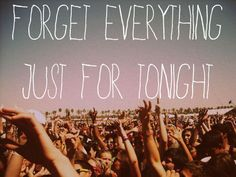 forget everything just for tonight