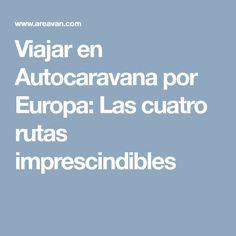 Viajar en Autocaravana por Europa: Las cuatro rutas imprescindibles