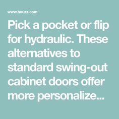 Pick a pocket or flip for hydraulic. These alternatives to standard swing-out cabinet doors offer more personalized functionality Kitchen Cabinet Styles, Cabinet Doors, Alternative, Pocket, Cupboard Doors