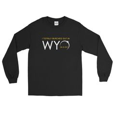 """""""I Totally Blacked Out in WYO"""" 2017 Solar Eclipse -Men's / Unisex Long Sleeve T-Shirt"""