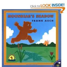 Moonbear's Shadow, by Frank Asch - we borrowed it from the library and have had fun learning about shadows