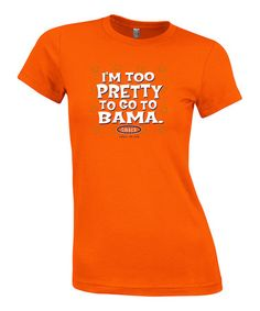 Take a look at this Orange 'I'm Too Pretty To Go To Bama' Tee - Women by Smack Apparel on #zulily today!