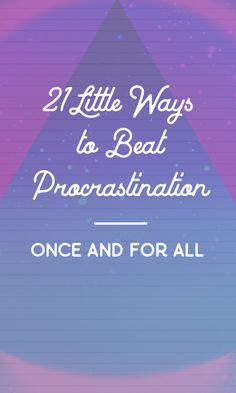 On the Creative Market Blog - 21 Little Ways to Beat Procrastination — Once and for All