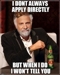 I don't always apply directly but when I do I won't tell you. Familiar? #recruitment #meme