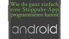 Wie du ganz einfach eine Stoppuhr-App programmieren kannst