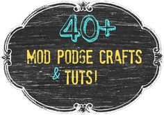 40 + #Mod #podge crafts and tuts