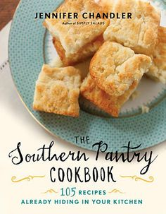 The Southern Pantry Cookbook: 105 Recipes Already Hiding in Your Kitchen by Jennifer Chandler