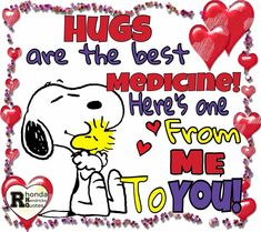 HUGS are the best MEDICINE, so here's a HUGE BIG ONE..from me to YOU! XOXOXOXO's