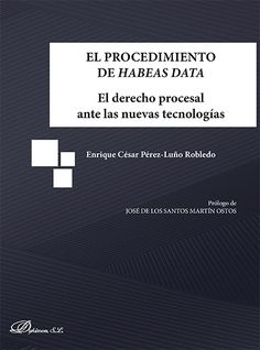 El procedimiento de habeas data : el derecho procesal ante las nuevas tecnologías / Enrique César Pérez-Luño Robledo ; prólogo de José de los Santos Martín Ostos