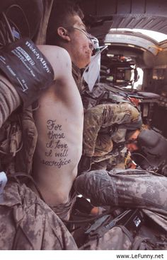 For those I love, I will sacrifice-- i think this is the quote my boyfriend wants as a tattoo also.