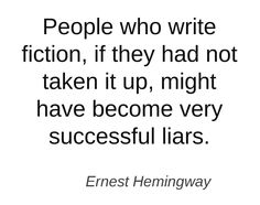 People who write fiction... #quotes #authors #writers