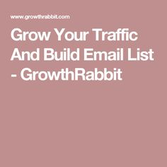 Grow Your Traffic And Build Email List - GrowthRabbit