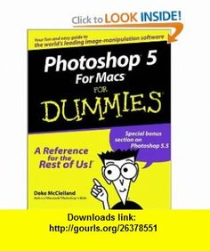 Photoshop 5 For Macs For Dummies (0785555503915) Deke McClelland , ISBN-10: 076450391X  , ISBN-13: 978-0764503917 ,  , tutorials , pdf , ebook , torrent , downloads , rapidshare , filesonic , hotfile , megaupload , fileserve