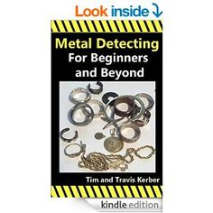 FREE TODAY    Metal Detecting for Beginners and Beyond - Kindle edition by Tim Kerber. Crafts, Hobbies & Home Kindle eBooks @ Amazon.com.