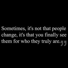 At first I gave them a chance, too many, that's when I realized that's who they are and have always been. Certain atmospheres just enhance it