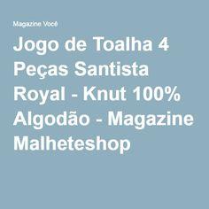 Jogo de Toalha 4 Peças Santista Royal - Knut 100% Algodão - Magazine Malheteshop