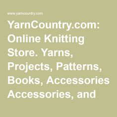 YarnCountry.com: Online Knitting Store. Yarns, Projects, Patterns, Books, Accessories, and Tools.