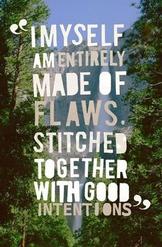 I myself am entirely made of flaws stitched together with good intentions - possible tattoo quote with tattoo stitches!