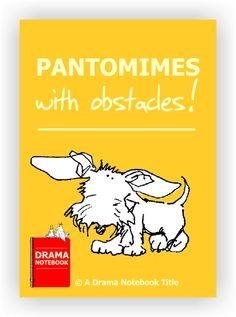 Pantomimes with Obstacles - Drama Notebook