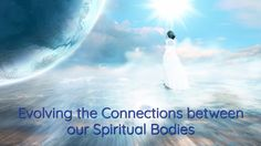 Spiritual Medicine Digest 09-27-2017: Evolving your Spiritual Body Conne...