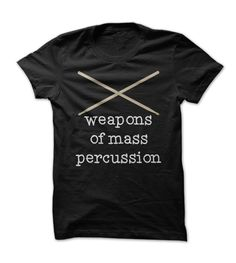 Weapons of Mass Percussion - Funny Drumming Drum Sticks T Shirt - $19.00 - Buy now