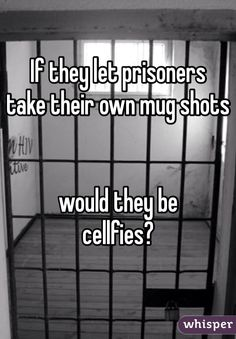 If they let prisoners take their own mug shots would they be cellfies? If they let prisoners take their own mug shots would they be cellfies? Puns Jokes, Corny Jokes, Funny Puns, Dad Jokes, Haha Funny, Funny Quotes, Hilarious, Funny Stuff, Funny Dad