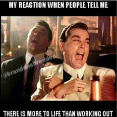 More to life than the gym?