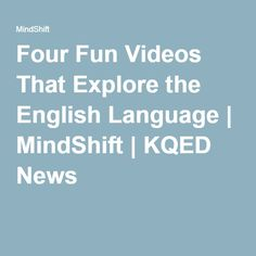 Four Fun Videos That Explore the English Language | MindShift | KQED News