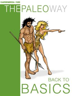 Download our Guide to GO PALEO - Back To Basics -The Paleo Way contains 215 instructional and thought-provoking pages, with an array of entertaining illustrations that contrast life in modern times with the ways of the Stone Age. http://www.cavemenworld.com/cavemenmedia/the_paleo_way/back-to-basics/