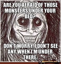 Never Alone: ARE YOU AFRAID OF THOSE MONSTERS UNDER YOUR BED?...