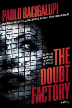 The Doubt Factory by Paolo Bacigalupi - When teen activists claim that Alix's father covers up wrongdoing by corporations that knowingly allow innocent victims to die in order to make profits from unsafe products, she must decide if she will blow the whistle on his misdeeds.