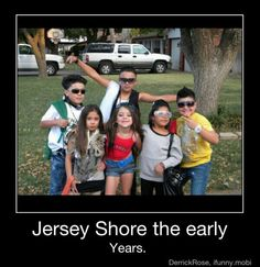 I think it is child abuse that these children know who the Jersey Shore cast is...but it still makes me laugh!