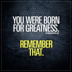 You were born for greatness. Remember that. #keepgrinding until you crush your goals. #greatness #trainhard #workhard www.gymquotes.co
