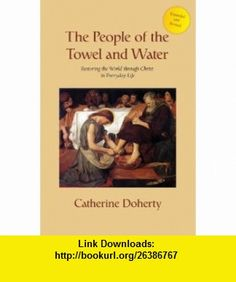 The People of the Towel and Water (9781897145104) Catherine De Hueck Doherty , ISBN-10: 1897145101  , ISBN-13: 978-1897145104 ,  , tutorials , pdf , ebook , torrent , downloads , rapidshare , filesonic , hotfile , megaupload , fileserve