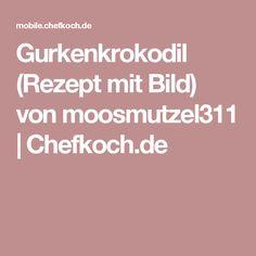Gurkenkrokodil (Rezept mit Bild) von moosmutzel311 | Chefkoch.de