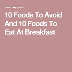 10 Foods To Avoid And 10 Foods To Eat At Breakfast